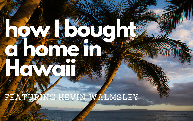 #72 – How I Bought a Home in Hawaii