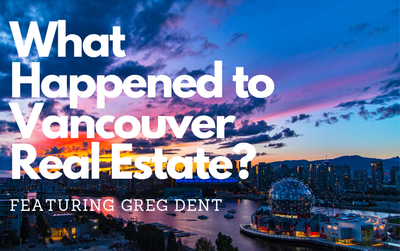#71 – What Happened to Vancouver Real Estate?
