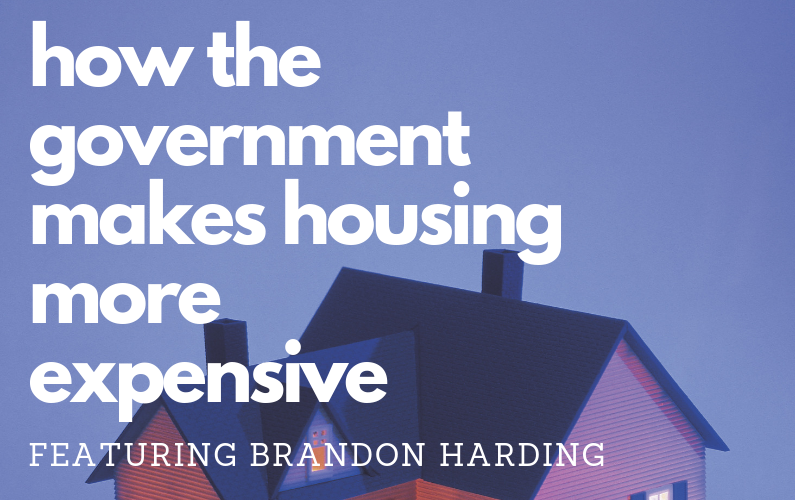 #74 – How The Government Makes Housing More Expensive